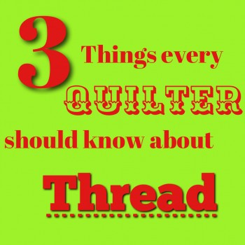 Three things every Quilter should know about Thread...